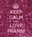 KEEP CALM AND LOVE FRÄNNI - Personalised Poster large