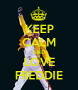KEEP CALM AND LOVE FREDDIE - Personalised Poster large