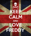 KEEP CALM AND LOVE FREDDY - Personalised Poster large