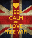 KEEP CALM AND LOVE FREE WIFI - Personalised Poster large