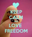 KEEP CALM and LOVE  FREEDOM - Personalised Poster large