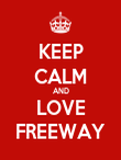 KEEP CALM AND LOVE FREEWAY - Personalised Poster small