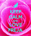 KEEP CALM AND LOVE FREJA - Personalised Poster large