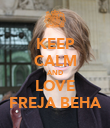 KEEP CALM AND LOVE FREJA BEHA - Personalised Poster large