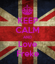 KEEP CALM AND Love Freke - Personalised Poster large