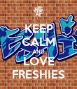 KEEP CALM AND LOVE FRESHIES - Personalised Poster large