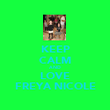 KEEP CALM AND LOVE FREYA NICOLE - Personalised Poster large