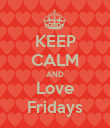 KEEP CALM AND Love Fridays - Personalised Poster large