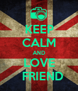 KEEP CALM AND LOVE   FRIEND - Personalised Poster large