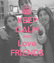 KEEP CALM AND Love FRIENDS - Personalised Poster large