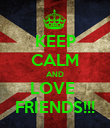 KEEP CALM AND LOVE  FRIENDS!!! - Personalised Poster large