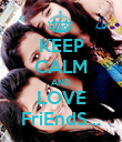 KEEP CALM AND LOVE FriEndS... - Personalised Poster large