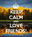 KEEP CALM AND LOVE FRIENDS! - Personalised Poster large