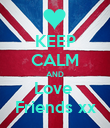 KEEP CALM AND Love  Friends xx - Personalised Poster large