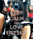 KEEP CALM AND LOVE FRIESKA - Personalised Poster large