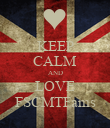 KEEP CALM AND LOVE FSCMTFams - Personalised Poster large