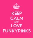 KEEP CALM AND  LOVE FUNKYPINKS - Personalised Poster large