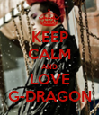 KEEP CALM AND LOVE G-DRAGON - Personalised Poster large