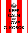KEEP CALM AND LOVE G. KOSOK - Personalised Poster large