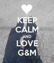 KEEP CALM AND LOVE G&M - Personalised Poster large
