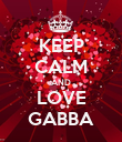 KEEP CALM AND LOVE GABBA - Personalised Poster large