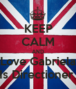 KEEP CALM AND Love Gabriela Is Directioner  - Personalised Poster large