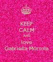 KEEP CALM AND love Gabriella Mortola - Personalised Poster large