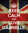 KEEP CALM AND LOVE GABRIELLE  - Personalised Poster large