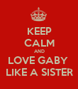 KEEP CALM AND LOVE GABY  LIKE A SISTER - Personalised Poster large