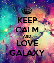KEEP CALM AND LOVE GALAXY - Personalised Poster large