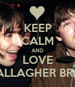 KEEP CALM AND LOVE GALLAGHER BROS - Personalised Poster large