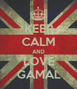KEEP CALM AND LOVE GAMAL - Personalised Poster large