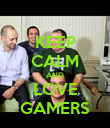 KEEP CALM AND LOVE GAMERS - Personalised Poster large