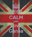 KEEP CALM AND Love Ganaa - Personalised Poster large