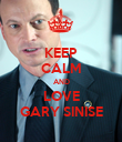 KEEP CALM AND LOVE GARY SINISE - Personalised Poster large