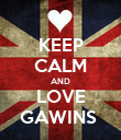 KEEP CALM AND LOVE GAWINS  - Personalised Poster large