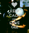 KEEP CALM AND LOVE GEE - Personalised Poster large