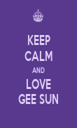 KEEP CALM AND LOVE GEE SUN - Personalised Poster large