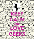 KEEP CALM AND LOVE GEEKS - Personalised Poster small