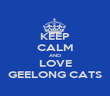 KEEP CALM AND LOVE GEELONG CATS - Personalised Poster large