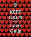 KEEP CALM AND Love Gelia - Personalised Poster large