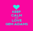 KEEP CALM AND LOVE GEM ADAMS - Personalised Poster large