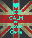 KEEP CALM AND Love Gene - Personalised Poster large