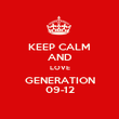 KEEP CALM AND LOVE GENERATION 09-12 - Personalised Poster large