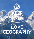 KEEP CALM AND LOVE GEOGRAPHY - Personalised Poster large