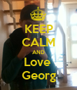 KEEP CALM AND Love  Georg - Personalised Poster large