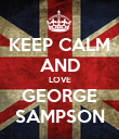 KEEP CALM AND LOVE GEORGE SAMPSON - Personalised Poster large