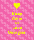 Keep Calm And Love Georgina! - Personalised Poster large