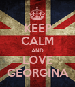 KEEP CALM AND LOVE GEORGINA - Personalised Poster large