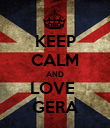 KEEP CALM AND LOVE  GERA - Personalised Poster large